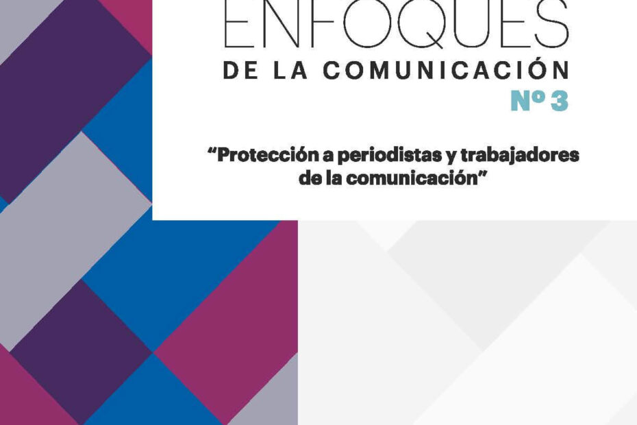 Revista Enfoques de la Comunicación 3 Protección a periodistas y trabajadores de la comunicación
